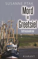 """Ostfrieslandkrimi """"Mord in Greetsiel"""" von Susanne Ptak (Klarant Verlag, Bremen)"""