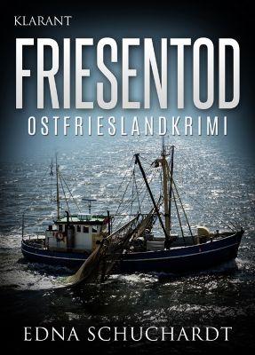 """Ostfrieslandkrimi """"Friesentod"""" von Edna Schuchardt. (Klarant Verlag, Bremen)"""