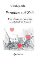 """""""Paradies auf Zeit"""" von Ulrich Jäckle"""