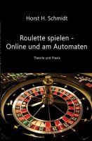 """""""Roulette spielen - Online und am Automaten"""" von Horst H. Schmidt"""