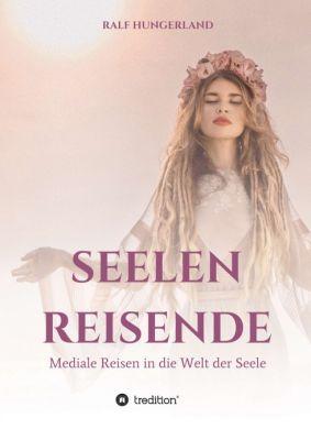 """""""Seelenreisende - Mediale Reisen in die Welt der Seele"""" von Ralf Hungerland"""