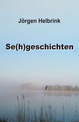 """""""Se(h)geschichten"""" von Jörgen Helbrink"""