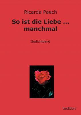 """""""So ist die Liebe ... manchmal"""" von Ricarda Paech"""