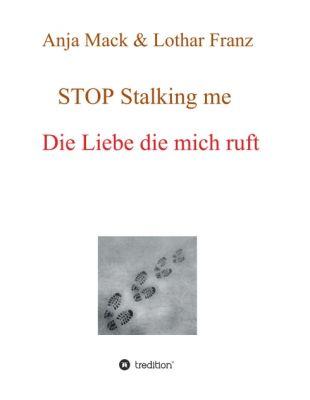 """""""STOP Stalking me"""" von Lothar Franz und Anja Mack"""