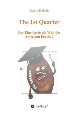 """""""The 1st Quarter - Der Einstieg in die Welt des American Football"""" von Denis Heisch"""