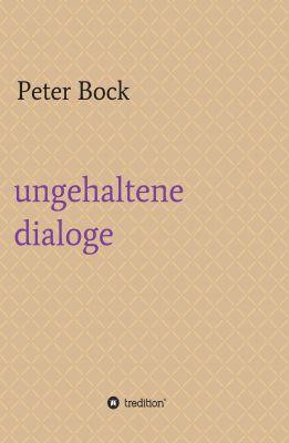 """""""ungehaltene dialoge"""" von Peter Bock"""