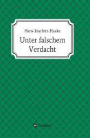 """""""Unter falschem Verdacht"""" von Hans-Joachim Haake"""