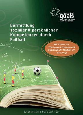 """""""Vermittlung sozialer und persönlicher Kompetenzen durch Fußball"""" von Julia Hofmann, Patric Vaihinger"""