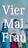 """""""Vier Mal Frau"""" von Katharina Mosel"""