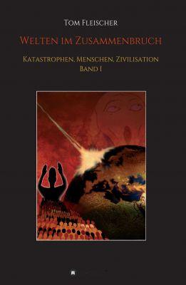 """""""Welten im Zusammenbruch - Band 1"""" von Tom Fleischer"""
