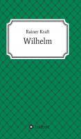 """""""Wilhelm"""" von Rainer Kraft"""