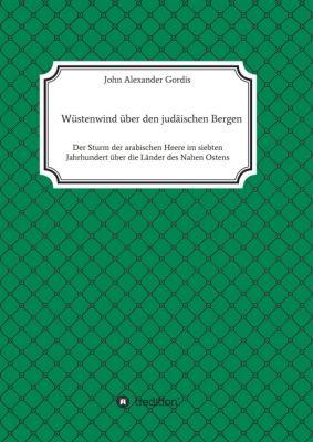 """""""Wüstenwind über den judäischen Bergen"""" von John Alexander Gordis"""