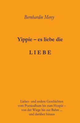 """""""Yippie - es lebe die LIEBE"""" von Bernhardin Mercy"""