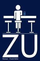ZU – ein unterhaltsamer Roman schildert einen modernen Antihelden