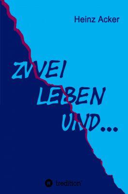 """""""Zwei Leben ... Und"""" von Heinz Acker"""
