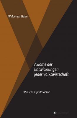 """""""Axiome der Entwicklungen jeder Volkswirtschaft"""" von Waldemar Hahn"""