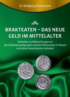 """""""Brakteaten - Das neue Geld im Mittelalter"""" von Dr. Wolfgang Eichelmann"""