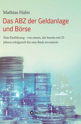"""""""Das ABZ der Geldanlage und Börse"""" von Mathias Hahn"""