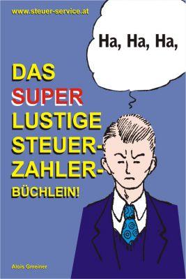 Das Superlustige Steuerzahler Büchlein für Steuerberater, Steuerzahler und alle die es werden wollen - und müssen (Alois Gmeiner)