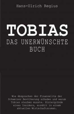 """""""Tobias - Das unerwünschte Buch"""" von Hans-Ueli Regius"""