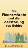"""""""Die Finanzmärkte und die Zerstörung des Geldes"""" von Dr. med Ulrich Kübler"""