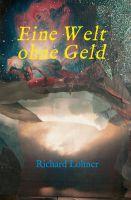 """""""Eine Welt ohne Geld"""" von Richard Lohner"""