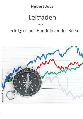 """""""Leitfaden für erfolgreiches Handeln an der Börse"""" von Hubert Joas"""