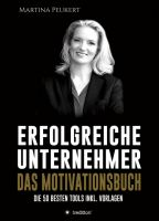 Erfolgreiche Unternehmer - Das Motivationsbuch - Die besten 50 Tools inkl. Vorlagen