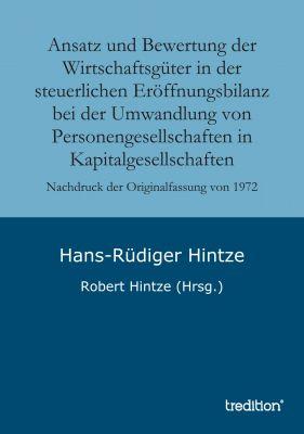"""""""Ansatz und Bewertung der Wirtschaftsgüter in der steuerlichen Eröffnungsbilanz bei der Umwandlung von Personengesellschaften in K"""