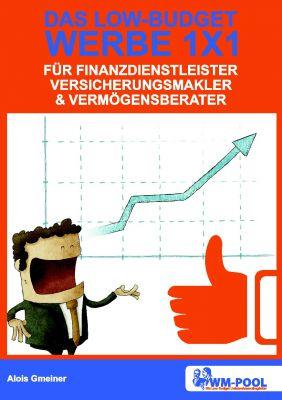 Low Budget Werbe 1x1 für Finanzdienstleister, Versicherungsmakler und Vermögensberater - von Alois Gmeiner und dem WM-POOL