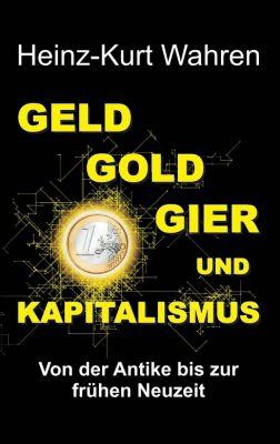 """""""GELD, GOLD, GIER UND KAPITALISMUS"""" von Heinz-Kurt Wahren"""