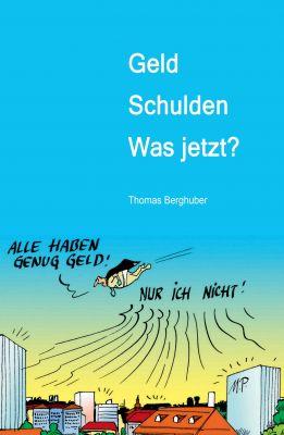 """""""Geld - Schulden - was jetzt?"""" von Thomas Berghuber"""