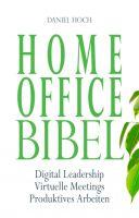 Home Office Bibel - Ratgeber für effektives Arbeiten von Daheim aus