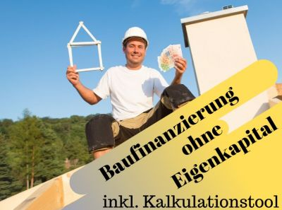 Baufinanzierung ohne Eigenkapital inkl. Kalkulationstool