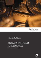 """""""ZUKUNFT GOLD"""" von Martin T. Pöche"""