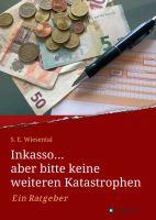 """""""Inkasso... aber bitte keine weiteren Katastrophen"""" von S. E. Wiesental"""