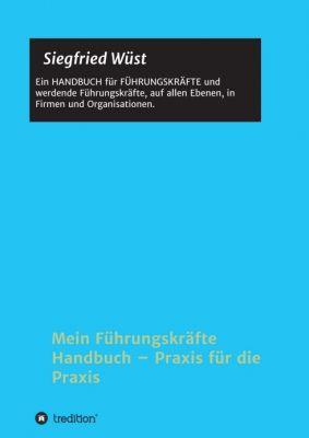 """""""Mein Führungskräfte Handbuch - Praxis für die Praxis"""" von Siegfried Wüst"""
