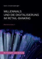 Millennials und die Digitalisierung im Retail-Banking – Einsichtsreiche Masterarbeit