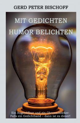 """""""Mit Gedichten Humor belichten"""" von Gerd Peter Bischoff"""