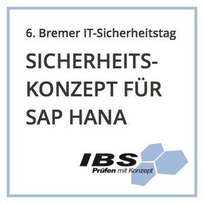 """IBS Schreiber bietet auf Bremer IT-Sicherheitstag """"Sicherheitsbetrachtung von SAP HANA"""""""