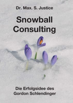 """""""Snowball Consulting"""" von Dr. Max. S. Justice"""