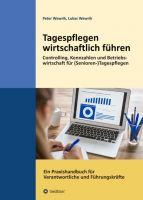 Tagespflegen wirtschaftlich führen - Ein Praxishandbuch für Verantwortliche und Führungskräfte