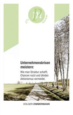 """""""Unternehmenskrisen meistern: Wie man Struktur schafft, Chancen nutzt und blinden Aktionismus vermeidet."""" von Holger Zimmermann"""